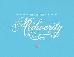 This is not mediocrity