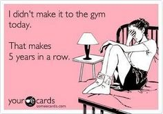 I didn't make it to the gym today. That makes 5 years in a row!!! I should get an achievement for that!