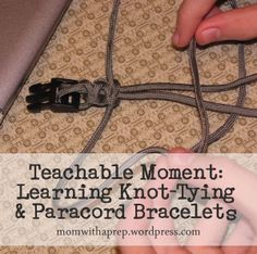 Teachable Moments: Learning Knot-Tying & Paracord Bracelets     Mom with a Prep Blog