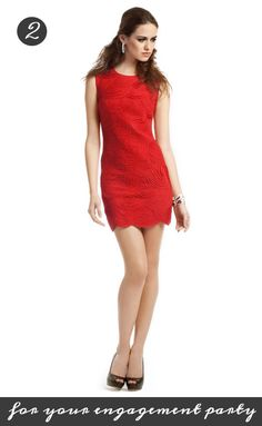 Be daring! Why not rock this hot red look by Robert Rodriguez for your engagement party? Get it from Rent the Runway for only 75 dollars: http://www.renttherunway.com/shop/designers/robertrodriguezcollection_dresses/crimsonscallopeddress