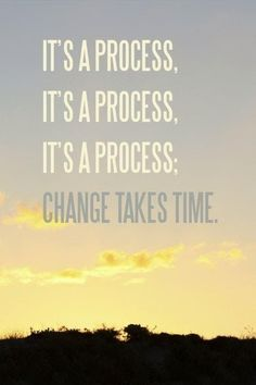 it's a process, keep going! #change