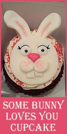 Some Bunny loves you cupcake- how to make homemade fondant here.
