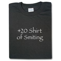 +20 shirt of smiting from think geek. 17.99