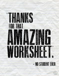 Thanks for that amazing worksheet --No Student EVER