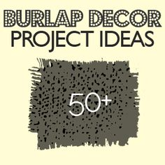 Over 50 Burlap Decor Projects.