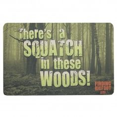 Finding Bigfoot There's a Squatch Floor Mat