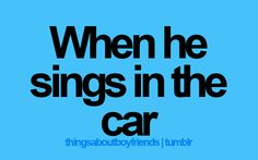 Or when he sings anytime :-)