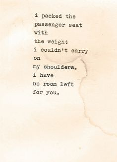I packed the passenger seat with the weight I couldn't carry on my shoulders. I have no room left for you.