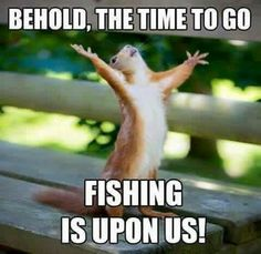 Fishing is upon us