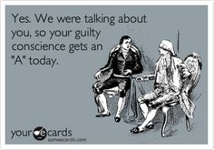 Yes. We were talking about you, so your guilty conscience gets an 'A' today.