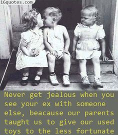 I laughed a lot on this quote. It gives a true and solid argument why we don't have to be jealous of your ex boyfriend or girlfriend. Hope you'll enjoy this. funny quotes on love, funny jokes pictures, funny quotes ex boyfriend, ex jokes, boyfriend funny quotes, funny quotes about exes, dont be jealous quotes, ex boyfriend jokes, love jokes