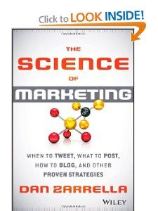 Get this book!  The Science of Marketing: When to Tweet, What to Post, How to Blog, and Other Proven Strategies: Dan Zarrella: 9781118138274: Amazon.com: Books