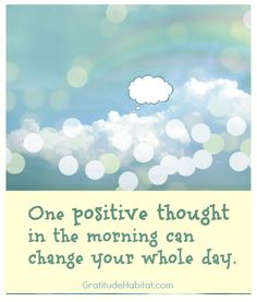 Have a happy thought.  Have a grateful thought.