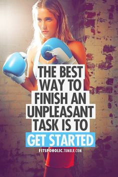 The Best Way To Finish An Unpleasant Task Is To Get Started