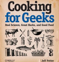GEEK GADGETS  / Cooking For Geeks is the perfect cookbook for science nerds out there who want to know why we cook the way we cook.