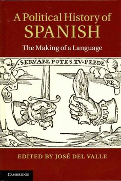 A political history of Spanish : the making of a language / Edited by Jose del Valle.
