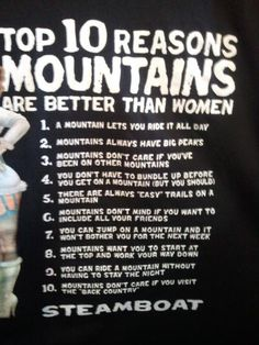 Recently went skiing in steamboat and this was a shirt at one of the resorts;)