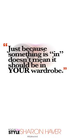 """Just because something is """"in"""" doesn't mean it should be in YOUR wardrobe. Subscribe to the daily #styleword here: http://www.focusonstyle.com/styleword/ #quotes #styletips"""