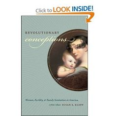 Revolutionary Conceptions: Women, Fertility, and Family Limitation in America, 1760-1820 by Susan E. Klepp
