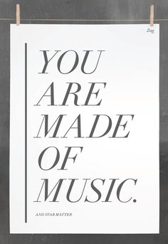 You are made of music.
