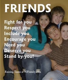 great message if your raising teens! FRIENDS Fight for you Respect you Include you Need you Deserve you Stand by you