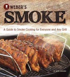 Weber's Smoke: A Guide to Smoke Cooking for Everyone and Any Grill: Jamie Purviance: 9780376020673: Amazon.com: Books