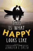 This Is What Happy Looks Like by Jennifer Smith  -- YARP 2014-15 High School Nominee