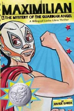 Maximilian & the mystery of the Guardian Angel : a bilingual lucha libre thriller / written and illustrated by Xavier Garza. For middle grade readers.