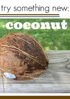 try something new: coconut!   NO joke. kids love this kind of thing. . . head to the store, buy something new, and try it! simple but FUN!