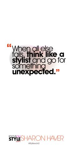 When all else fails, think like a stylist and go for something unexpected. Subscribe to the daily #styleword here: http://www.focusonstyle.com/styleword/ #quotes #styletips