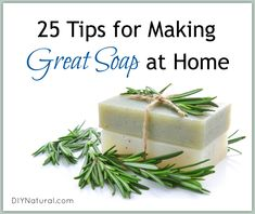 25 More Tips for Making Amazing Soap at Home