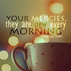 Your mercies are new..