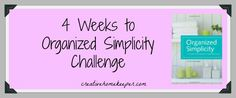 4 Weeks to Organized Simplicity Challenge beginning January 2014. Start the new year by simplifying your home, calendar, and life. Come join the challenge!
