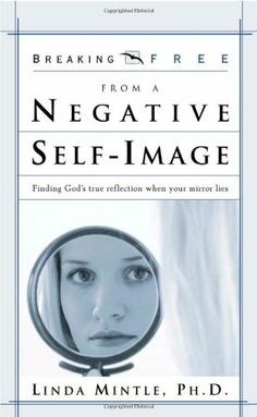 Breaking Free from a Negative Self Image: Finding God's true reflection when your mirror lies by Linda Mintle http://www.amazon.com/dp/0884198944/ref=cm_sw_r_pi_dp_iDtKtb0TQ2ZBEK5Q