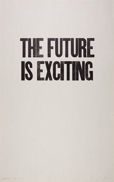 The future is exciting.