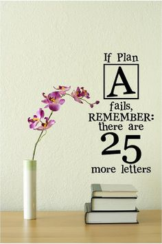 If plan A fails, remember: there are 25 more letters.