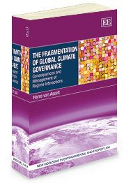 The Fragmentation of Global Climate Governance: Consequences and management of regime interactions - by Harro van Asselt - June 2014 (New Horizons in Environmental and Energy Law series)