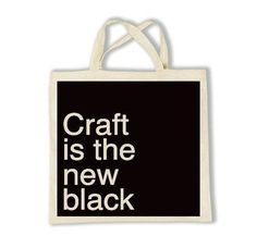 Craft is the new black.