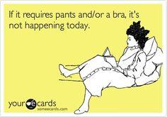 I always wear pants  :)