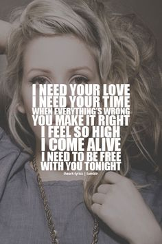 I Need Your Love. Ellie Goulding & Calvin Harris. One of my favorite songs.