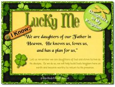 "March 2012 Visiting Teaching Message.  ""Lucky Me- I know: ""We are daughters of our Father in Heaven.  He knows us, loves us, and has a great plan for us."""