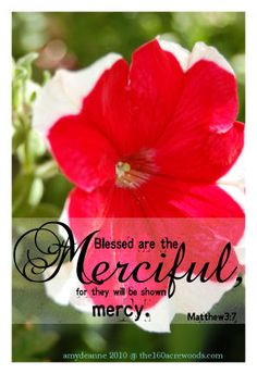 Matthew 3:7. Blessed are the merciful...they will be shown mercy.