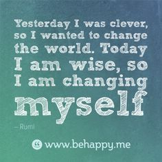 Behappy.me - Yesterday I was clever, so I wanted to change the world. Today I am wise, so I am changing myself