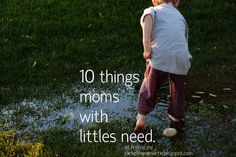 ten things moms with littles need - a practical list // at finding joy. This is GREAT! worth the read.