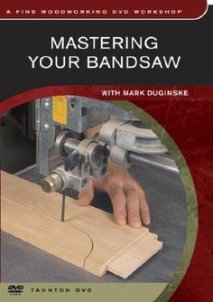 Mastering Your Bandsaw - Through his books, magazine articles, and in seminars across the country, Mark Duginske has helped thousands of bandsaw owners tweak their wayward machines into precision tune. In this wonderful instructional video, he will s