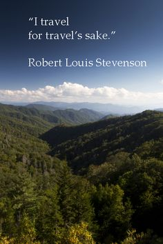 "Robert Louis Stevenson wrote, ""I travel for travel's sake.""  -- Great Smoky Mountains National Park image by Dr. Joseph T. McGinn -- Images of travel and place light up human memories and inspire adventurous wanderlust.  View a slideshow of inspirational wanderlust at http://www.examiner.com/article/artistic-wanderlust-journey-through-words-and-images"