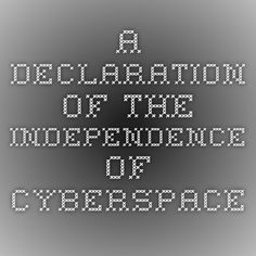 A Declaration of the Independence of Cyberspace