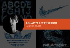 Aquatype and Waterproof Project by Daniel Reuber