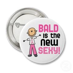 :)  I embraced being bald!