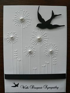 Sympathy Card in black and white...the embossing folder makes the design...just add pearls to the flowers and a die cut bird...